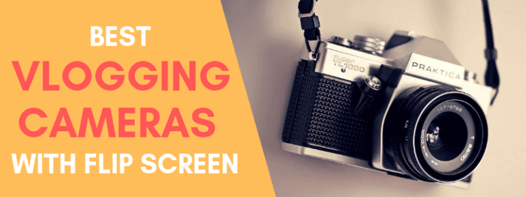 Best Vlogging Cameras With Flip Screen
