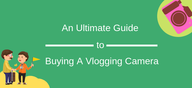 Vlogging Camera Buyer's Guide